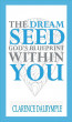 The Dream Seed: God's Blueprint Within You by Clarence Dalrymple