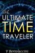 The Ultimate Time Traveler 2017 by V Bertolaccini