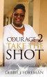 Courage 2 Take The SHOT by Author Debbie