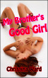 My Brother's Good Girl by Christina Ward