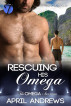 Rescuing His Omega by April Andrews