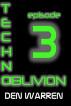 Techno-Oblivion (Episode 3) by Den Warren