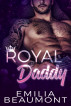 Royal Daddy (Book 2) Reigning Love by Emilia Beaumont