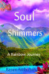 Soul Shimmers: A Rainbow Journey by Renee Amberson