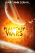 Planetary Wars  Rise of an Empire by Mary Ann Bernal