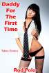 Daddy For The First Time: Taboo Erotica by Rod Polo