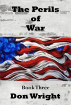 The Perils of War Book 3 by Don Wright