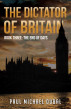 The Dictator of Britain Book Three: The End of Days by Paul Michael Dubal