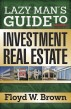 Lazy Man's Guide to Investment Real Estate by Floyd Brown