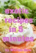 Exotic Recipes in 5 Minutes by William Gore