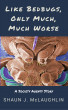 Like Bedbugs, Only Much, Much Worse by Shaun J. McLaughlin