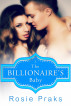 The Billionaire's Baby Vol.1 (A Billionaire Playboy Romance) by Rosie Praks