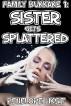 Sister Gets Splattered: Family Bukkake 1 by Penelope Liksit