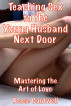 Teaching Sex to the Young Husband Next Door: Mastering the Art of Love by Reese Cantwell
