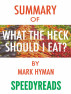 Summary of Food: What the Heck Should I Eat? by Mark Hyman by SpeedyReads