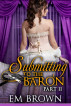 Submitting to the Baron, Part II by Em Brown