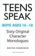 TEENS SPEAK - Boys Ages 16 to 18 Sixty Original Character Monlogues by Kristen Dabrowski