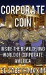 Corporate Coin: Inside the Bewildering World of Corporate America by Elizabeth Maxim
