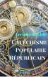 Catéchisme Populaire Républicain - Leconte de Lisle by Leconte De Lisle
