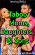 Taboo Moms, Daughters, & Sons: 3-Book Taboo Incest Bundle by Jessica Bella