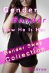 Gender Bender, Now He Is Her (Gender Swap Collection) by MI Eros