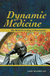 Dynamic Medicine: The World According to Homeopathy by Larry Malerba, DO