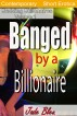 Banged by a Billionaire by Jade Bleu