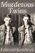 Murderous Twins by Edward Kendrick