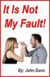 It Is Not My Fault! by John Dunn