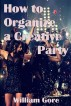 How to Organize a Creative Party by William Gore