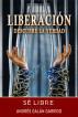Liberación: Descubre La Verdad Sé Libre by Andrés Galán Garrido, Sr