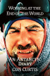 Working at the End of the World: An Antarctic Diary by Con Curtis