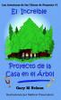 El Increible Proyecto de la Casa  en el Árbol: Aventuras de Proyectos Juveniles #1 (Edición España) by Gary M Nelson