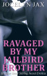 Ravaged By My Jailbird Brother: Brother Sister Sibling Incest Erotica by Jocelyn Jax