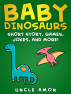Baby Dinosaurs: Short Story, Games, Jokes, and More! by Uncle Amon