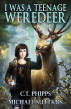 I Was a Teenage Weredeer by C. T. Phipps