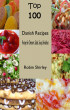 Top 100 Danish Recipes:Recipe for Dessert, Salad, Soup, Breakfast by Robin Shirley