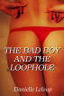 The Bad Boy and the Loophole by Danielle Leloup