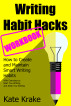 Writing Habit Hacks Workbook: Exercises to Create and Maintain Smart Writing Habits by Kate Krake