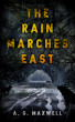 The Rain Marches East by A.G. Maxwell