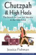 Chutzpah & High Heels: The Search for Love and Identity in the Holy Land by Jessica Fishman