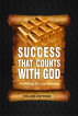 Success That Counts With God by Collins Enyeribe