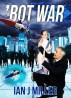 'Bot War by Ian J Miller