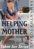 Helping Mother: Taboo Sex Series by Samantha Fobare