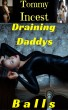 Draining Daddys Balls by Tommy Incest