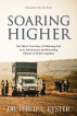 Soaring Higher: One Man's True Story of Following God in an Adventurous and Rewarding Lifetime of Field Evangelism by Dr. Philip C. Eyster
