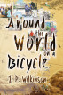Around The World On A Bicycle by J. P. Wilkinson