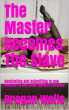 The Master Becomes The Slave by Brogan Wells