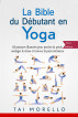 La bible du débutant en Yoga by Tai Morello