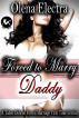 Forced to Marry Daddy by Olena Electra
